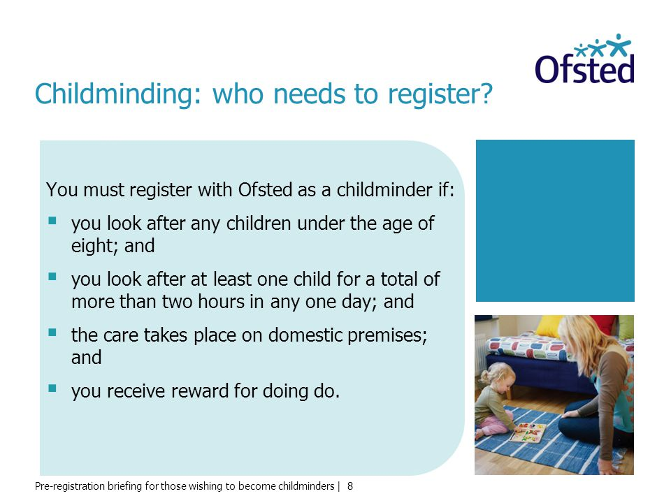 Pre-registration briefing for those wishing to become childminders | 39 Ofsted will inspect if a parent or other person has concerns about your childcare provision.