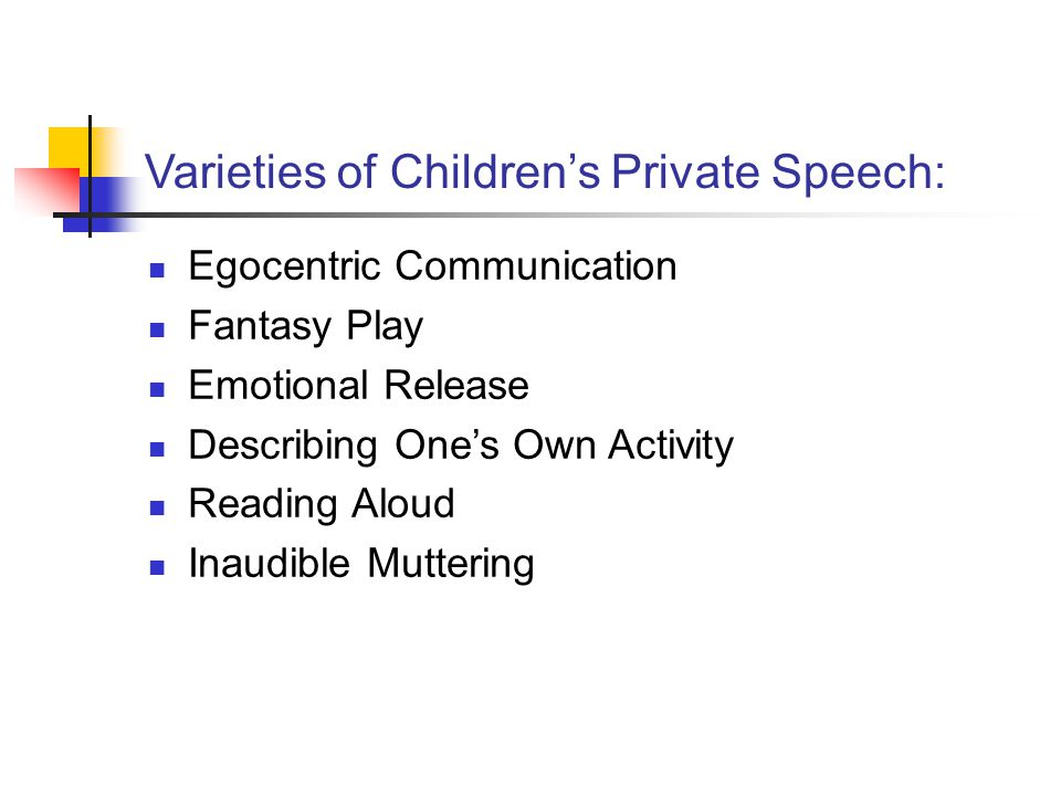 Varieties of Children's Private Speech: Egocentric Communication Fantasy Play Emotional Release Describing One's Own Activity Reading Aloud Inaudible Muttering