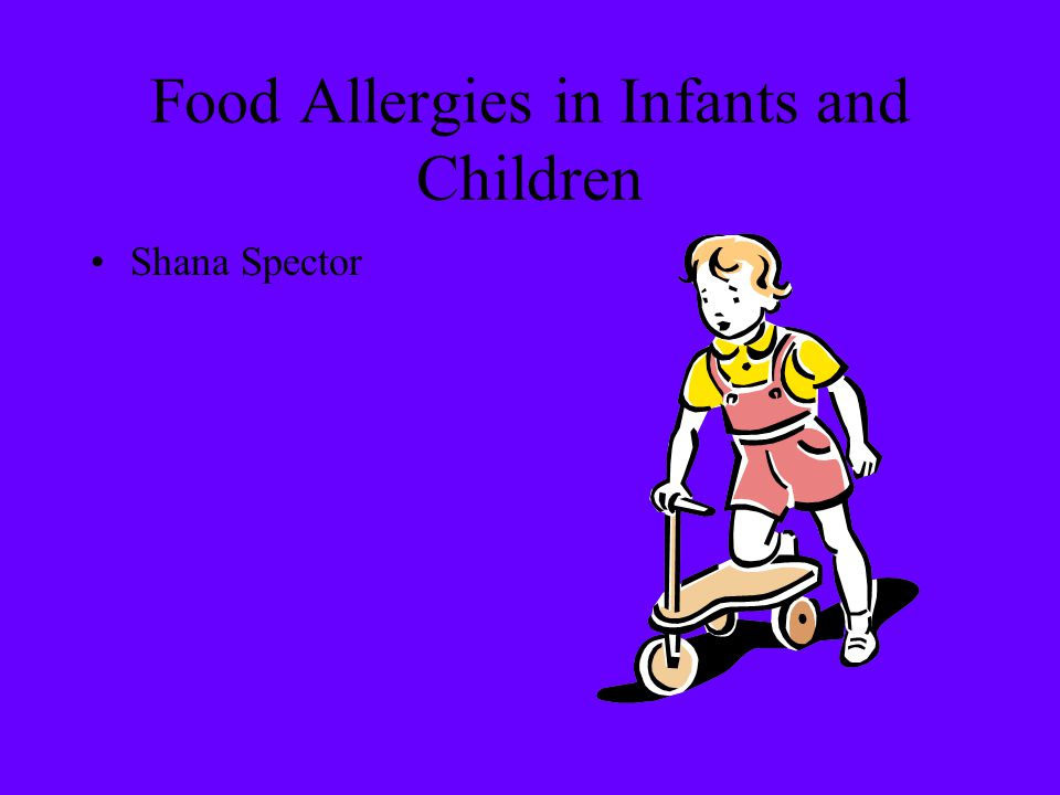 Food Allergies in Infants and Children Shana Spector