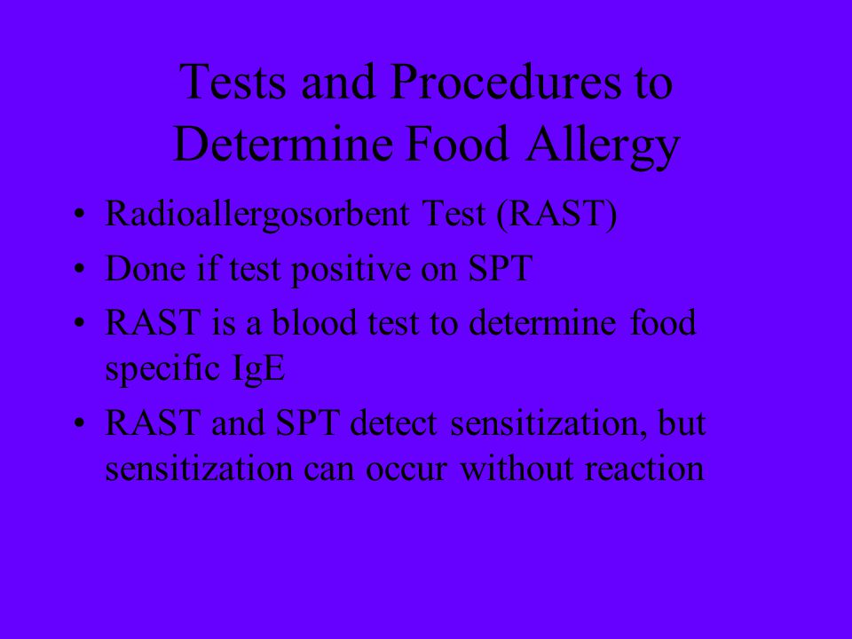 Tests and Procedures to Determine Food Allergy Radioallergosorbent Test (RAST) Done if test positive on SPT RAST is a blood test to determine food spe