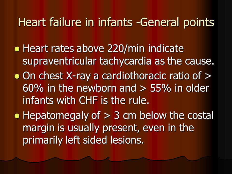 Heart failure in infants -General points Heart rates above 220/min indicate supraventricular tachycardia as the cause. Heart rates above 220/min indic
