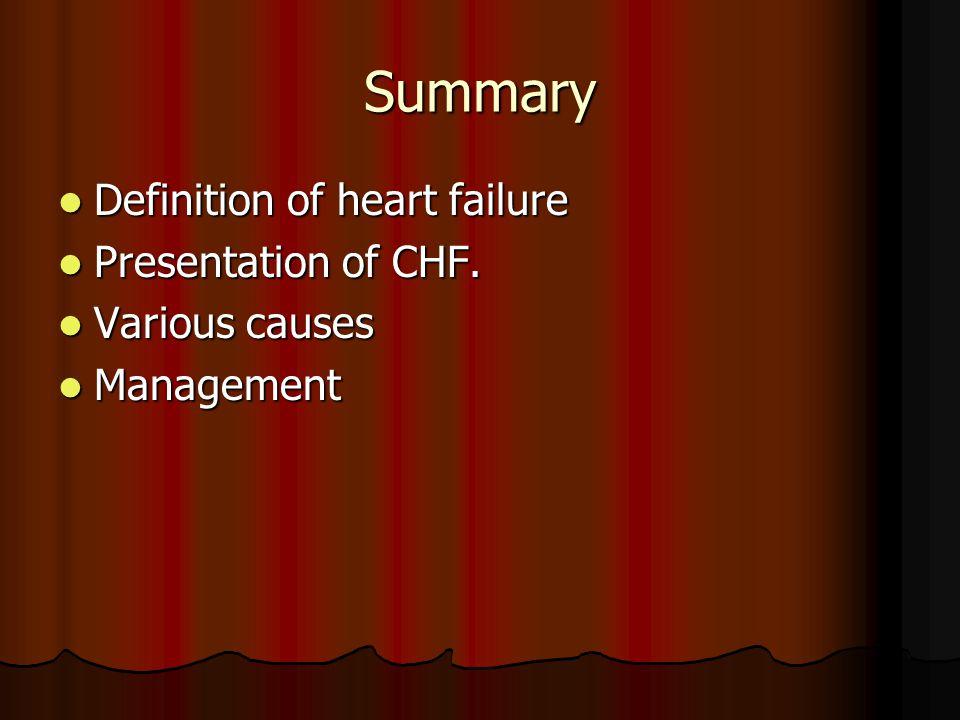 Summary Definition of heart failure Definition of heart failure Presentation of CHF. Presentation of CHF. Various causes Various causes Management Man