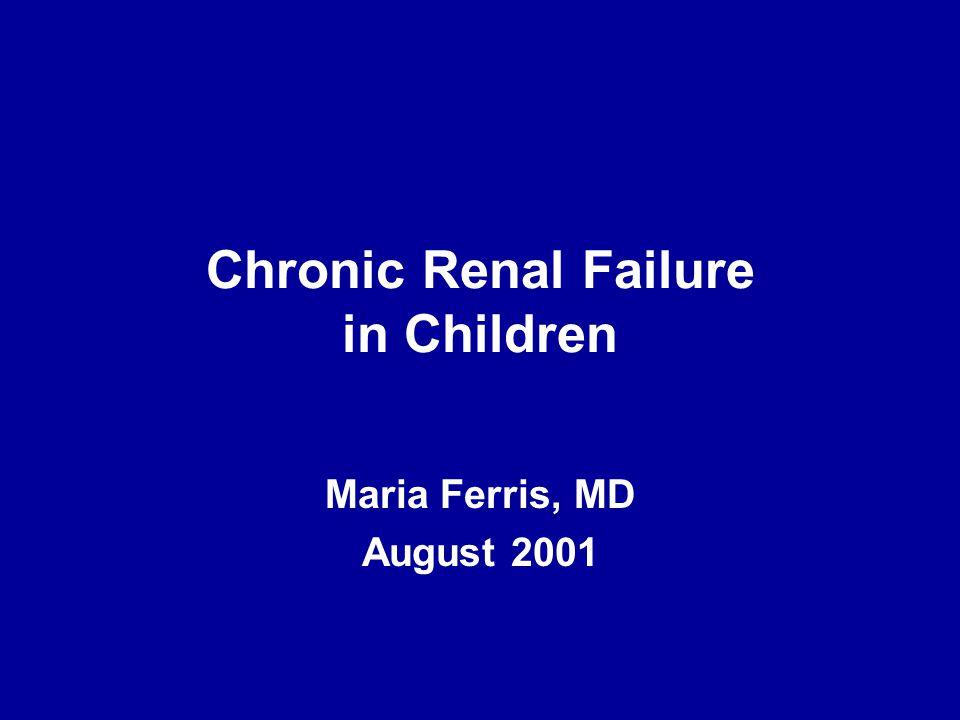 Chronic Renal Failure in Children Maria Ferris, MD August 2001
