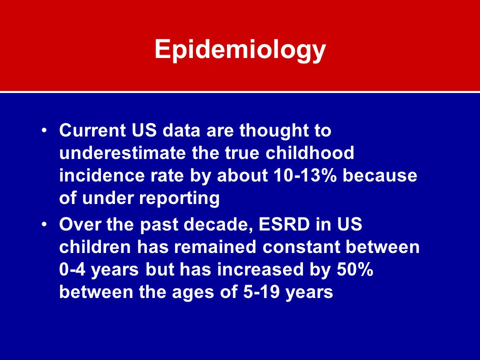 Epidemiology Current US data are thought to underestimate the true childhood incidence rate by about 10-13% because of under reporting Over the past d