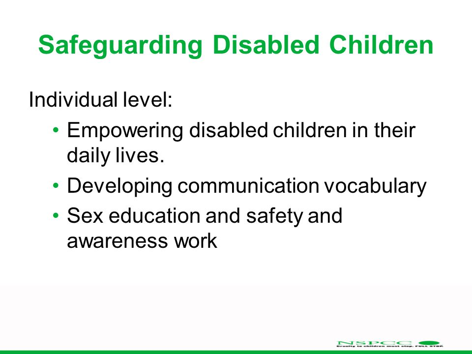 Safeguarding Disabled Children Individual level: Empowering disabled children in their daily lives.