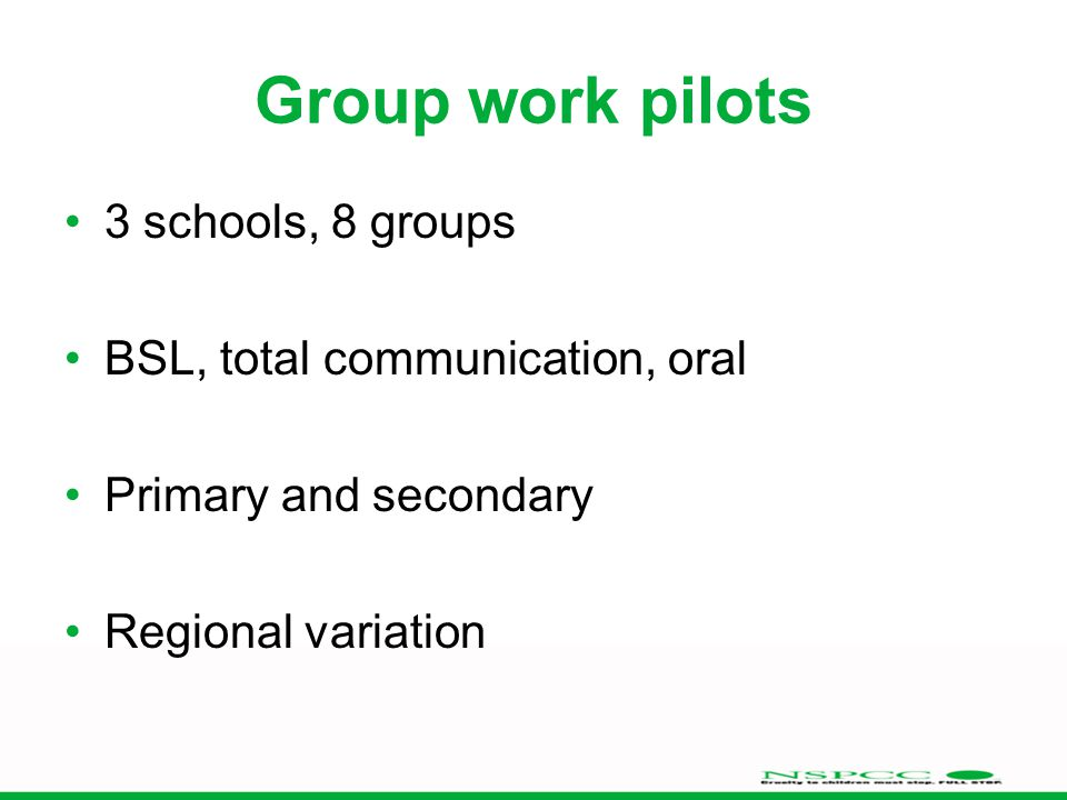 Group work pilots 3 schools, 8 groups BSL, total communication, oral Primary and secondary Regional variation