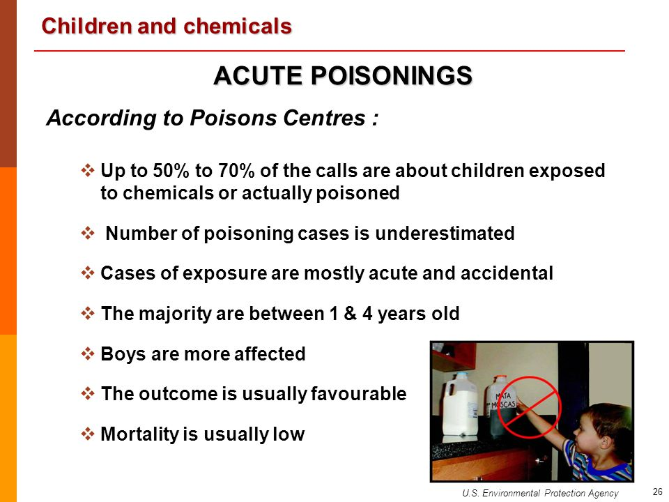 Children and chemicals 26 According to Poisons Centres :   Up to 50% to 70% of the calls are about children exposed to chemicals or actually poisone