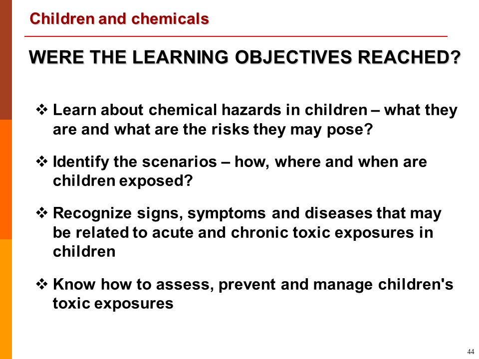 Children and chemicals 44   Learn about chemical hazards in children – what they are and what are the risks they may pose?   Identify the scenario