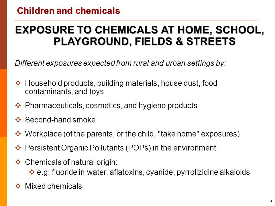 Children and chemicals 27   Pharmaceuticals: sedatives, analgesics, contraceptives syrups, contaminants   Household products: bleaches, cleaners, detergents, solvents, kerosene (paraffin)   Cosmetics: perfumes, shampoo, nail products   Plants and mushrooms: berries, seeds, leaves   Drugs of abuse: alcohol, illicit drugs of abuse, tobacco   Pesticides: insecticides, rodenticides, herbicides   Bites and stings: envenoming by snakes, scorpions, spiders, bees CHEMICALS – ACUTE POISONINGS CHEMICALS – ACUTE POISONINGS