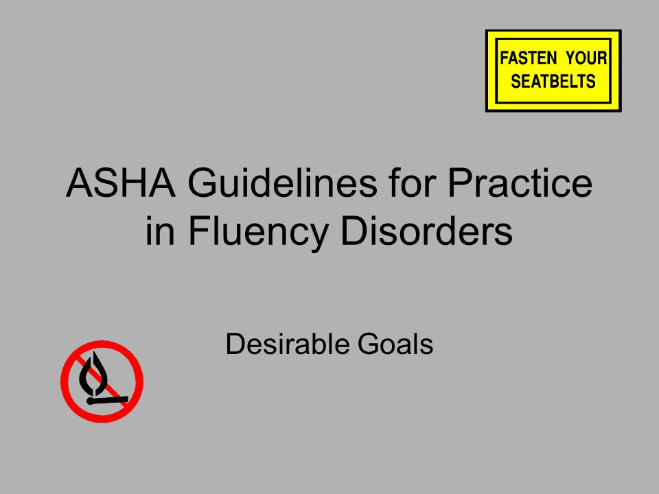 ASHA Guidelines for Practice in Fluency Disorders Desirable Goals