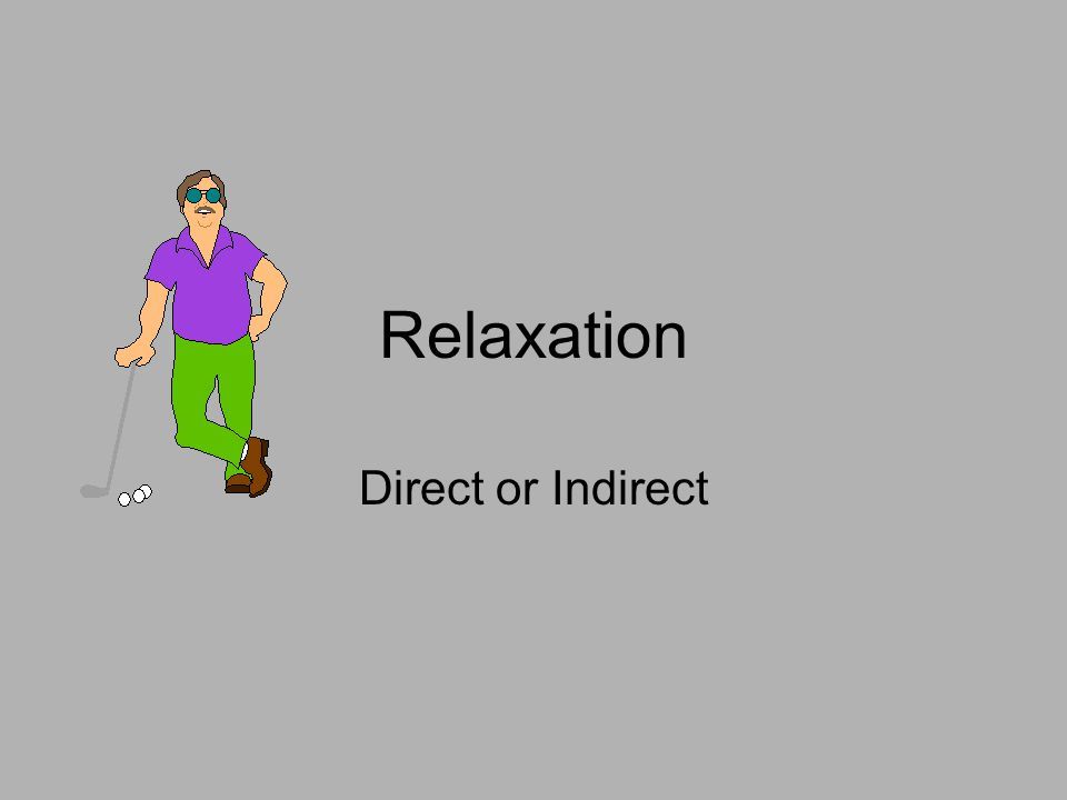 Relaxation Direct or Indirect