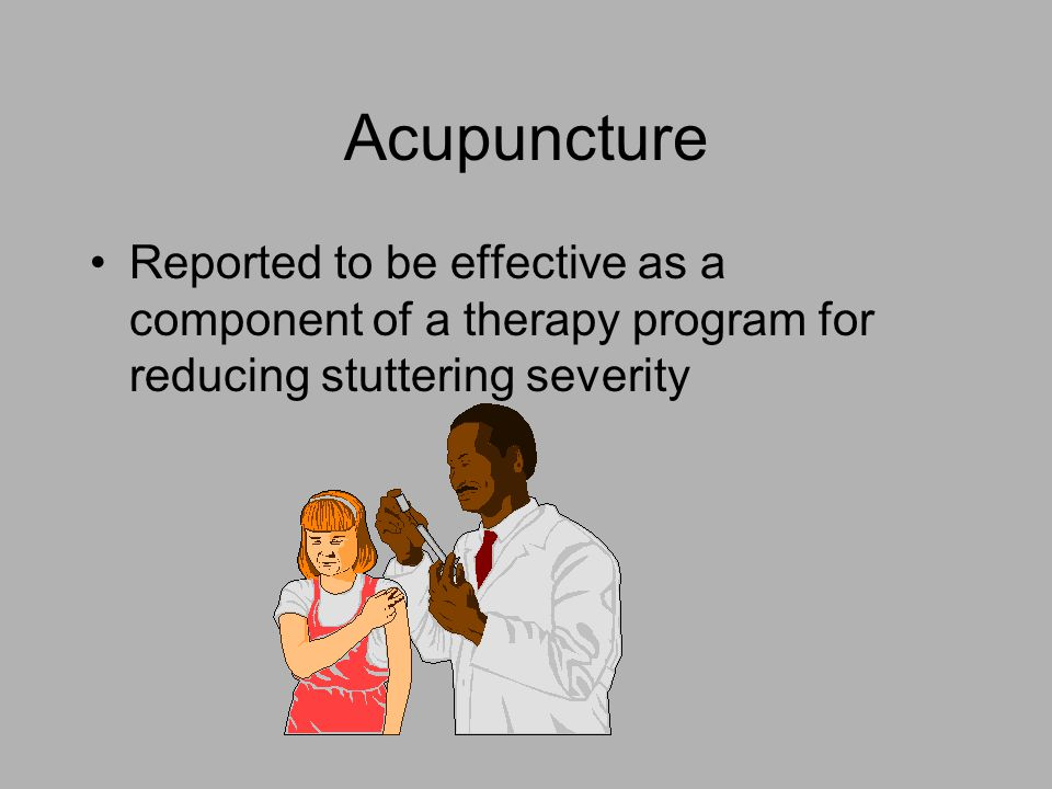 Acupuncture Reported to be effective as a component of a therapy program for reducing stuttering severity