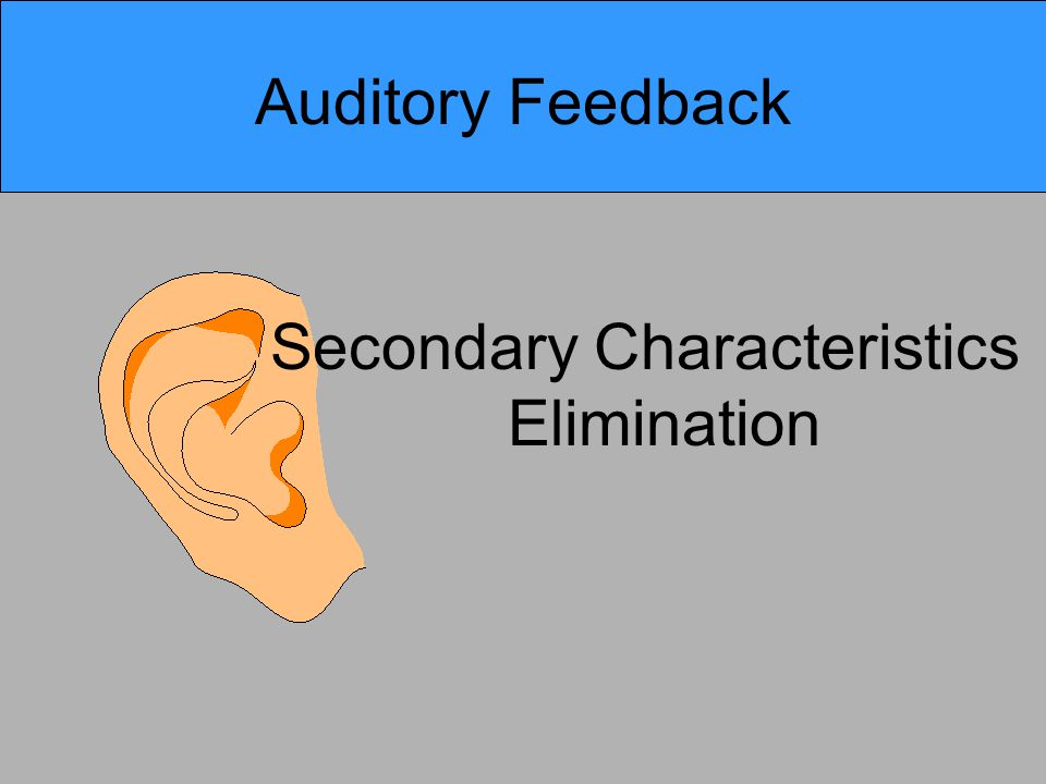 Auditory Feedback Secondary Characteristics Elimination