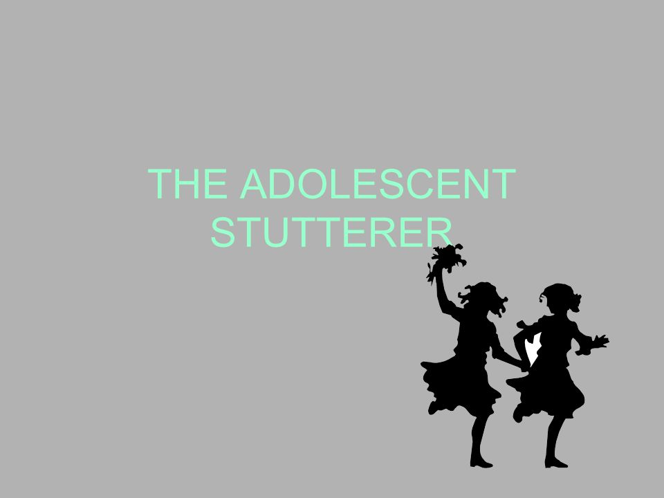 THE ADOLESCENT STUTTERER