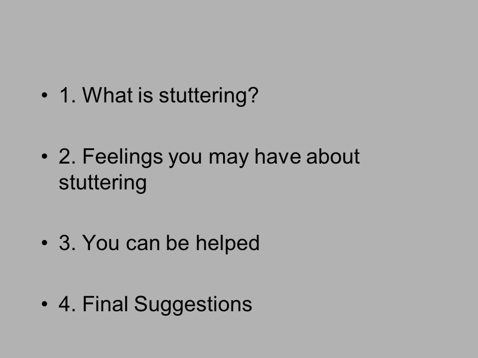 1. What is stuttering? 2. Feelings you may have about stuttering 3. You can be helped 4. Final Suggestions