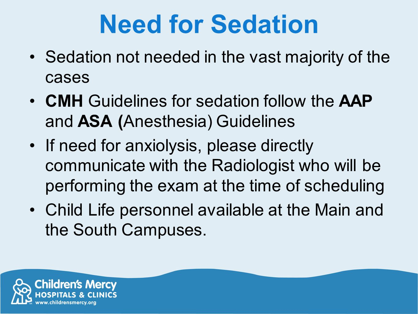 Need for Sedation Sedation not needed in the vast majority of the cases CMH Guidelines for sedation follow the AAP and ASA (Anesthesia) Guidelines If