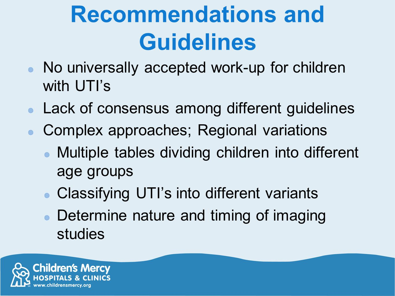 Recommendations and Guidelines No universally accepted work-up for children with UTI's Lack of consensus among different guidelines Complex approaches