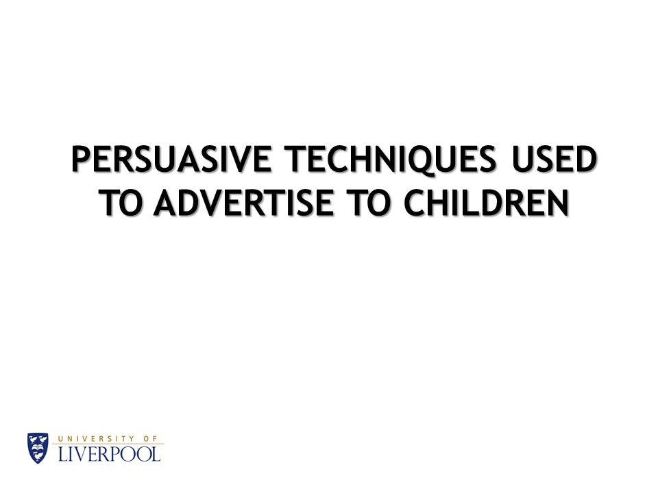 PERSUASIVE TECHNIQUES USED TO ADVERTISE TO CHILDREN