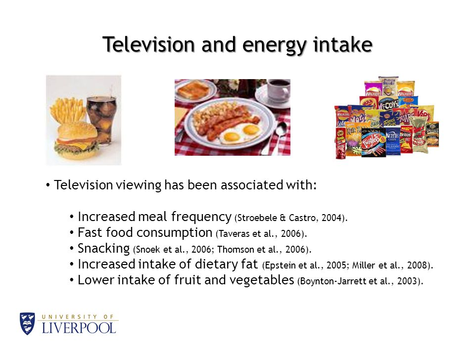 Television and energy intake Television viewing has been associated with: Increased meal frequency (Stroebele & Castro, 2004).