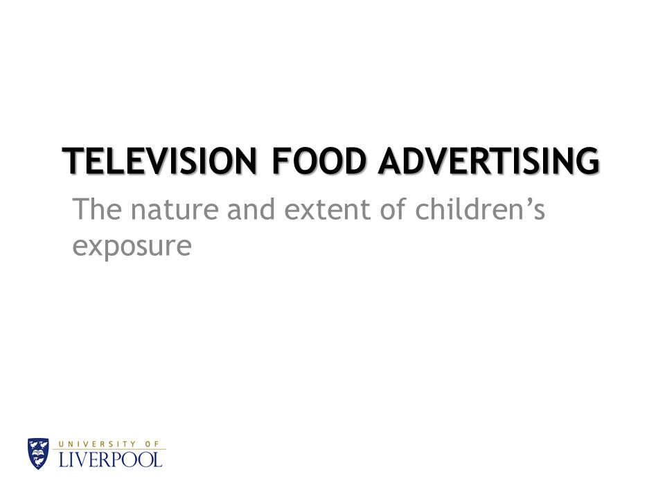 TELEVISION FOOD ADVERTISING The nature and extent of children's exposure