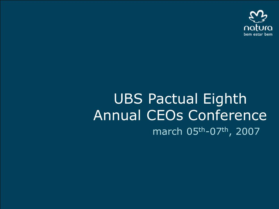 march 05 th -07 th, 2007 UBS Pactual Eighth Annual CEOs Conference