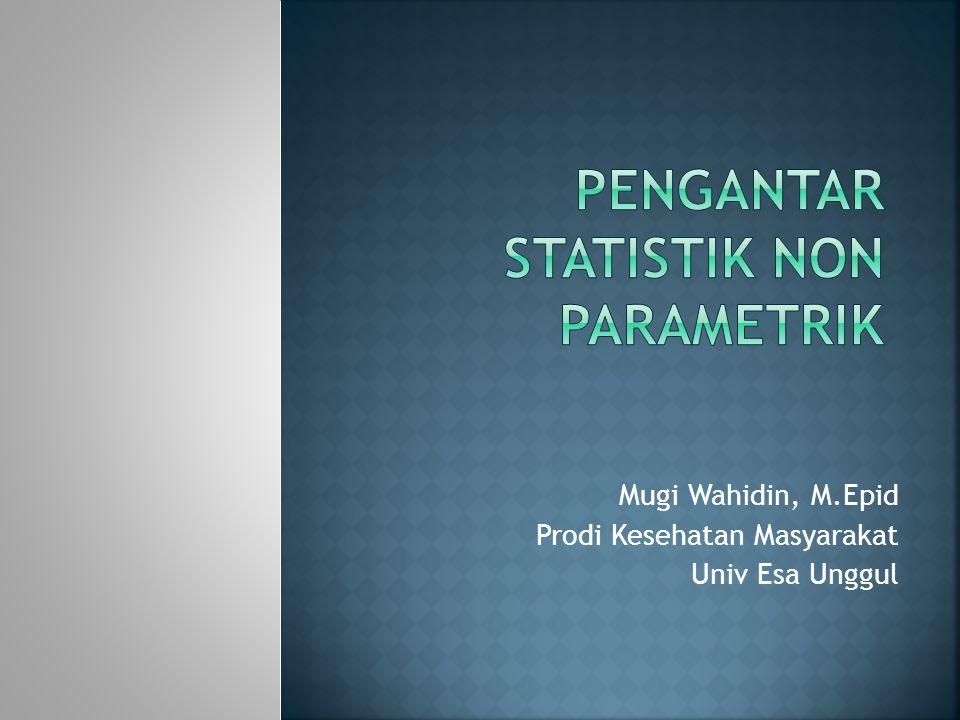  Pengertian dan Penggunaan Statistik Non- Parametrik  Kelebihan dan Kekurangan Statistik Non- Parametrik  Macam Statistik Non-Parametrik
