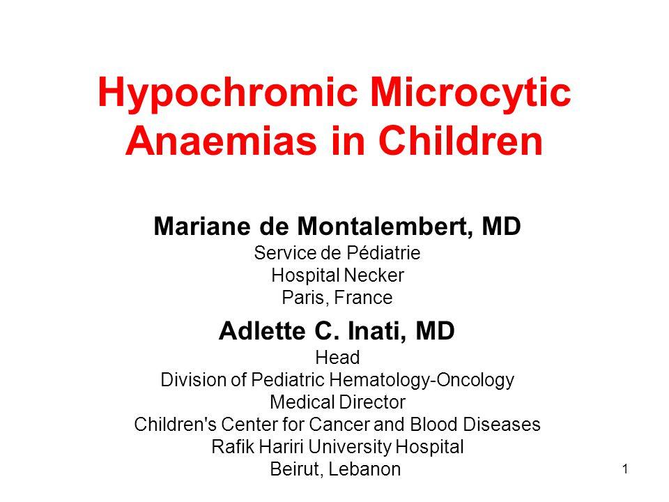 1 Hypochromic Microcytic Anaemias in Children Mariane de Montalembert, MD Service de Pédiatrie Hospital Necker Paris, France Adlette C.