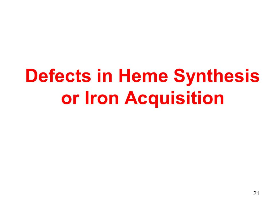 21 Defects in Heme Synthesis or Iron Acquisition