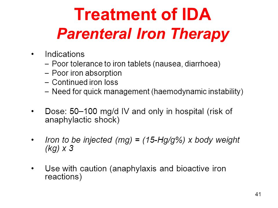 41 Treatment of IDA Parenteral Iron Therapy Indications – Poor tolerance to iron tablets (nausea, diarrhoea) – Poor iron absorption – Continued iron l