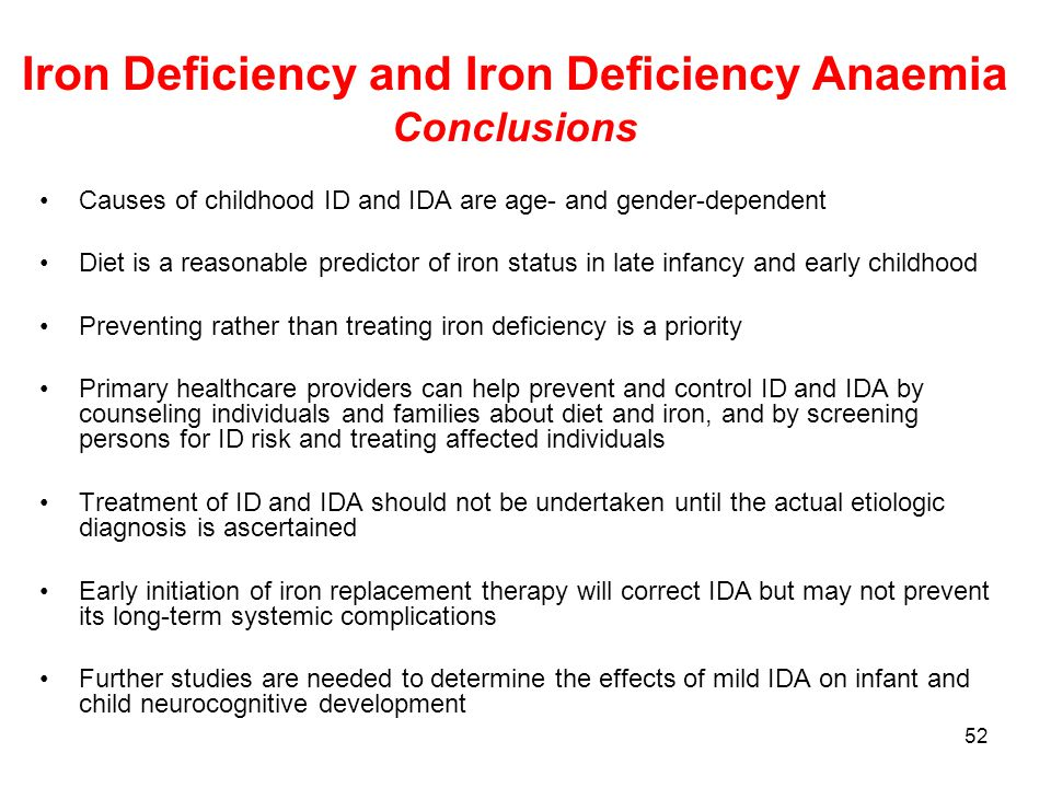 52 Iron Deficiency and Iron Deficiency Anaemia Conclusions Causes of childhood ID and IDA are age- and gender-dependent Diet is a reasonable predictor