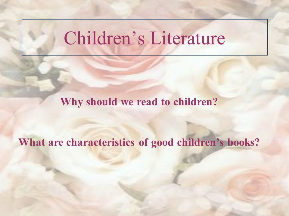 Children's Literature Why should we read to children.