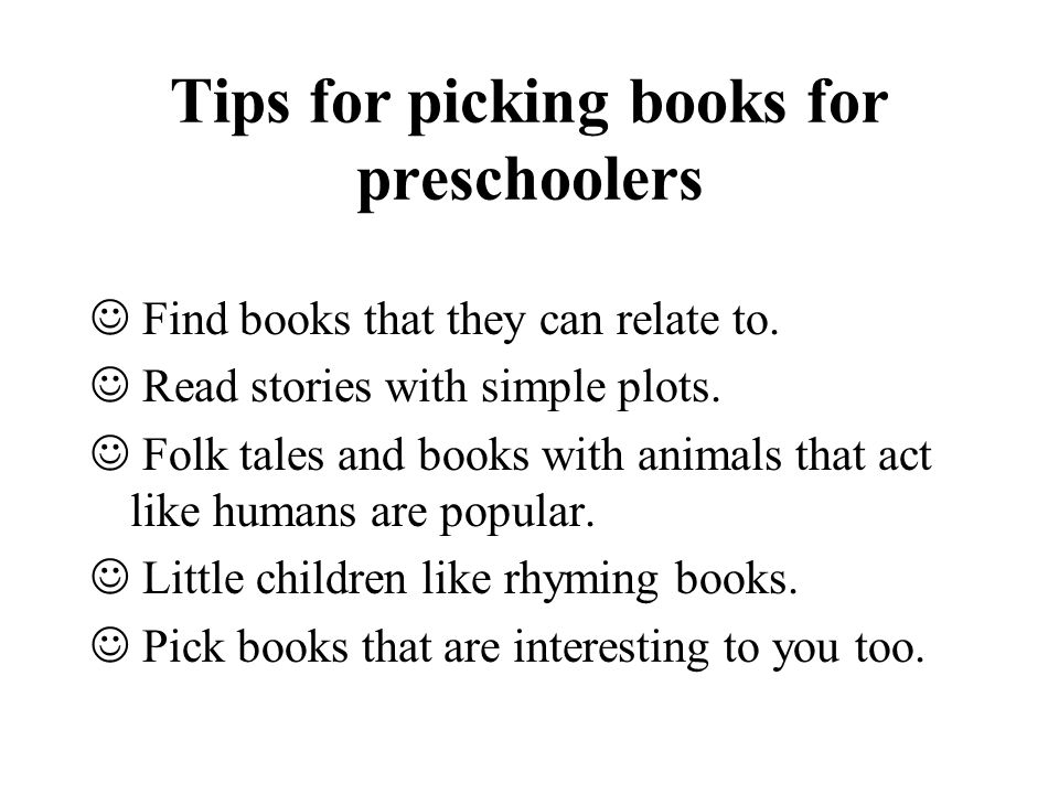 Tips for picking books for preschoolers Find books that they can relate to.