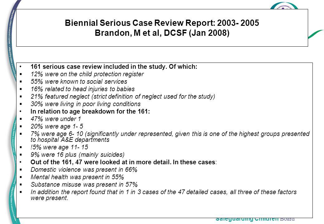 Herefordshire Safeguarding Children Board 23 Biennial Serious Case Review Report: 2003- 2005 Brandon, M et al, DCSF (Jan 2008) 161 serious case review