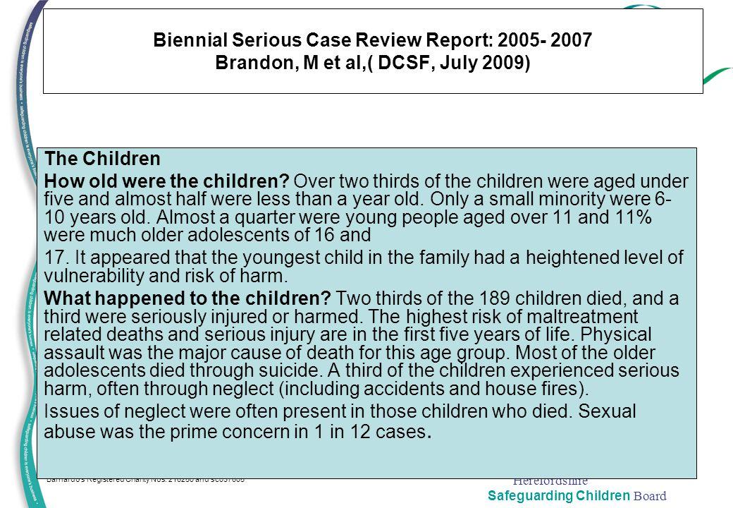 Herefordshire Safeguarding Children Board www.barnardos.org.uk/btc Barnardo's Registered Charity Nos. 216250 and sc037605 24 Biennial Serious Case Rev