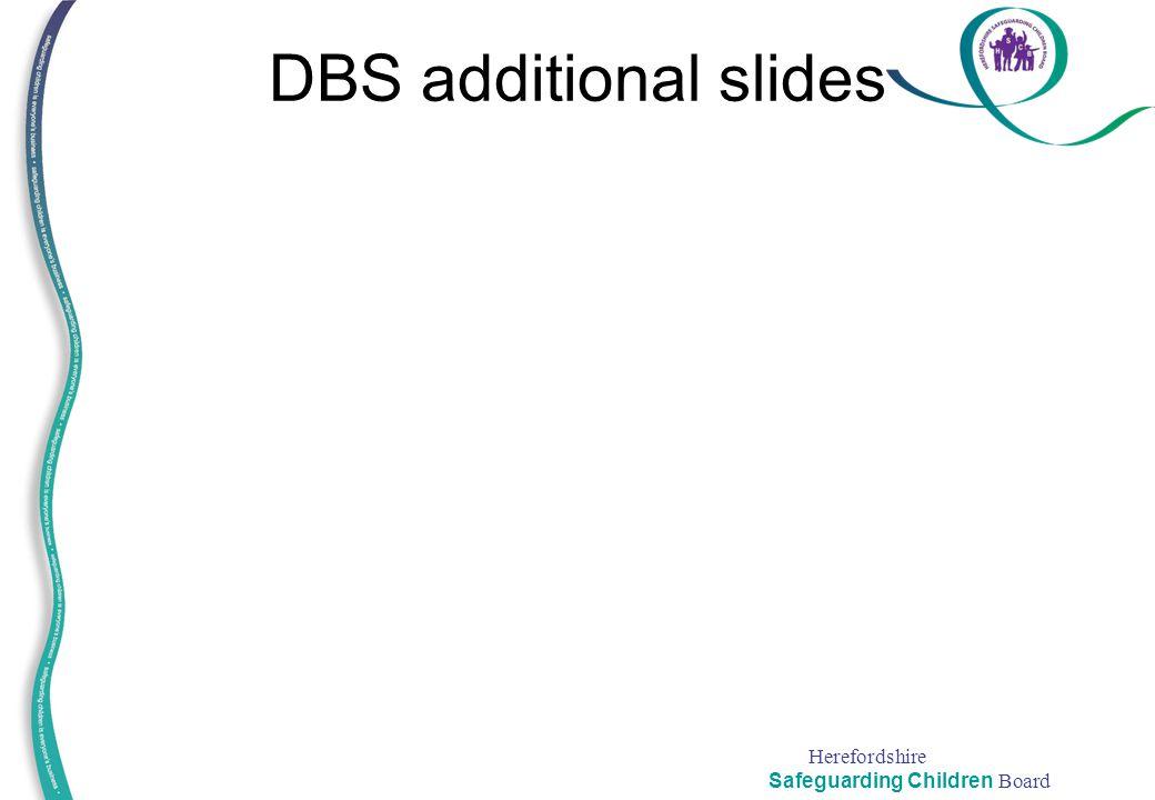 Herefordshire Safeguarding Children Board DBS additional slides