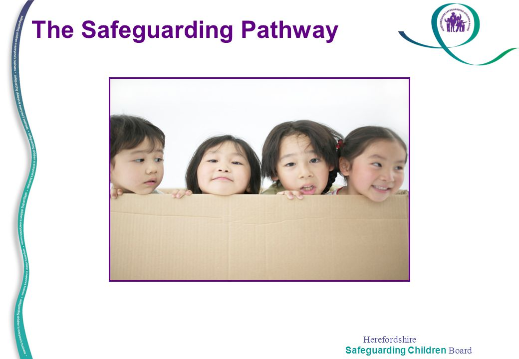 Herefordshire Safeguarding Children Board The Safeguarding Pathway