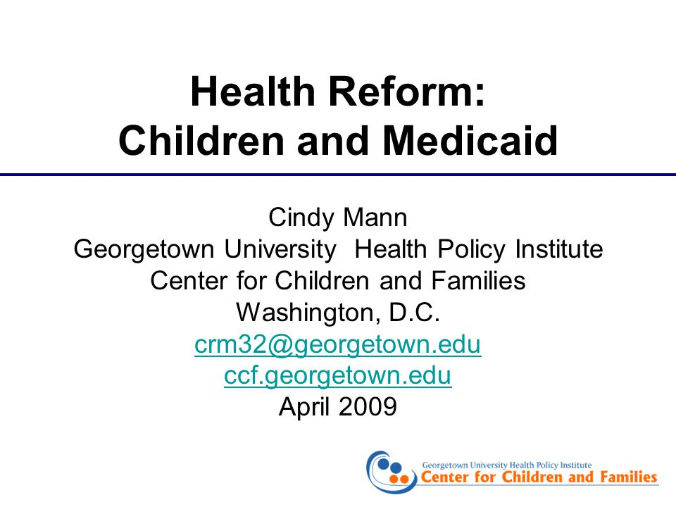 Cindy Mann Georgetown University Health Policy Institute Center for Children and Families Washington, D.C.