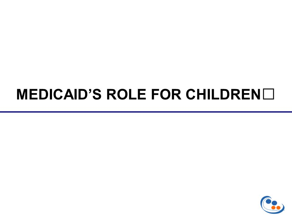 MEDICAID'S ROLE FOR CHILDREN