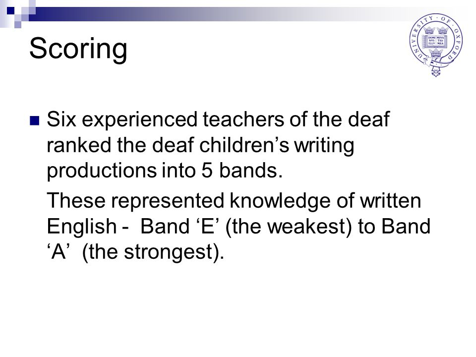 Scoring Six experienced teachers of the deaf ranked the deaf children's writing productions into 5 bands.