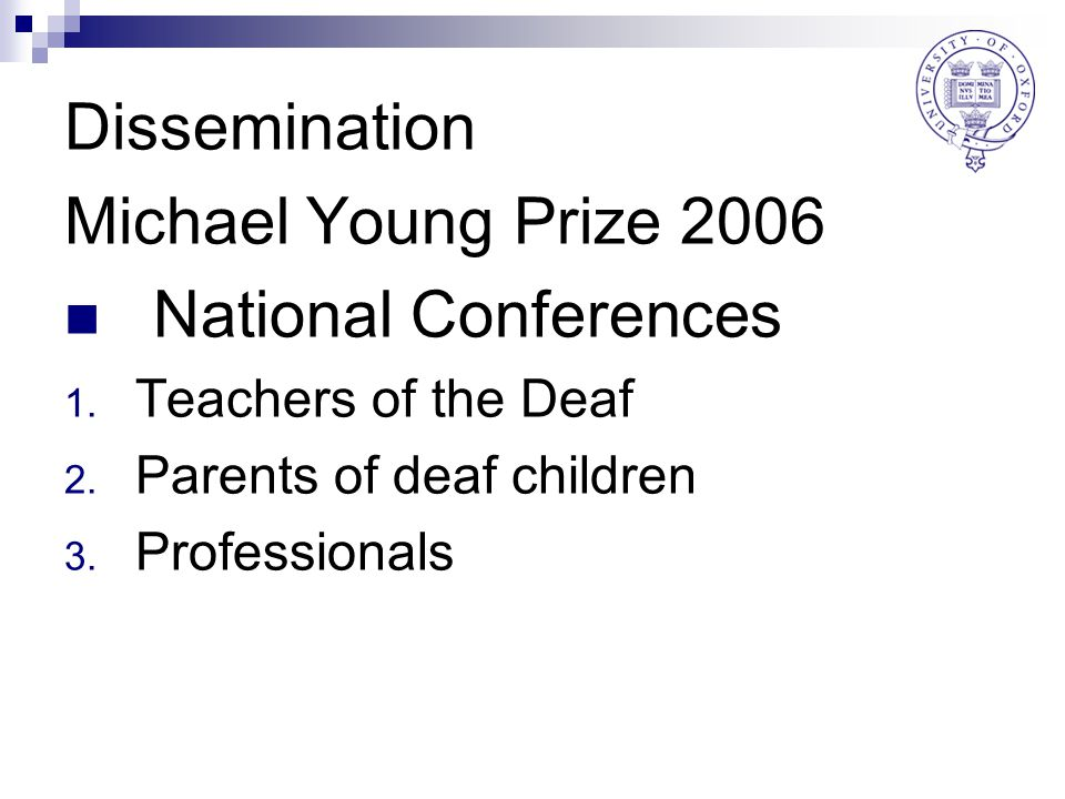 Dissemination Michael Young Prize 2006 National Conferences 1. Teachers of the Deaf 2. Parents of deaf children 3. Professionals