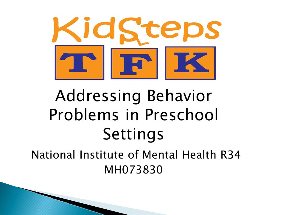Addressing Behavior Problems in Preschool Settings National Institute of Mental Health R34 MH073830