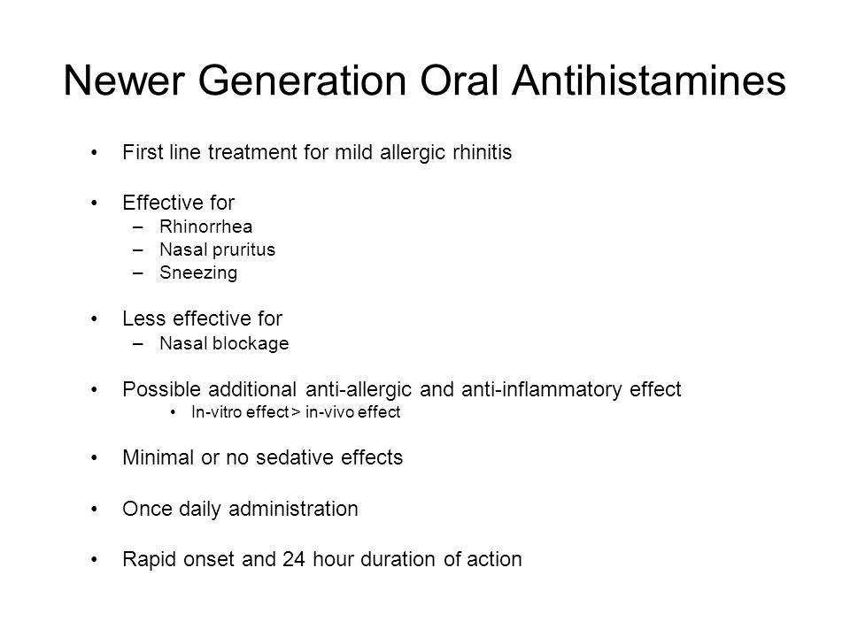First line treatment for mild allergic rhinitis Effective for –Rhinorrhea –Nasal pruritus –Sneezing Less effective for –Nasal blockage Possible additional anti-allergic and anti-inflammatory effect In-vitro effect > in-vivo effect Minimal or no sedative effects Once daily administration Rapid onset and 24 hour duration of action Newer Generation Oral Antihistamines