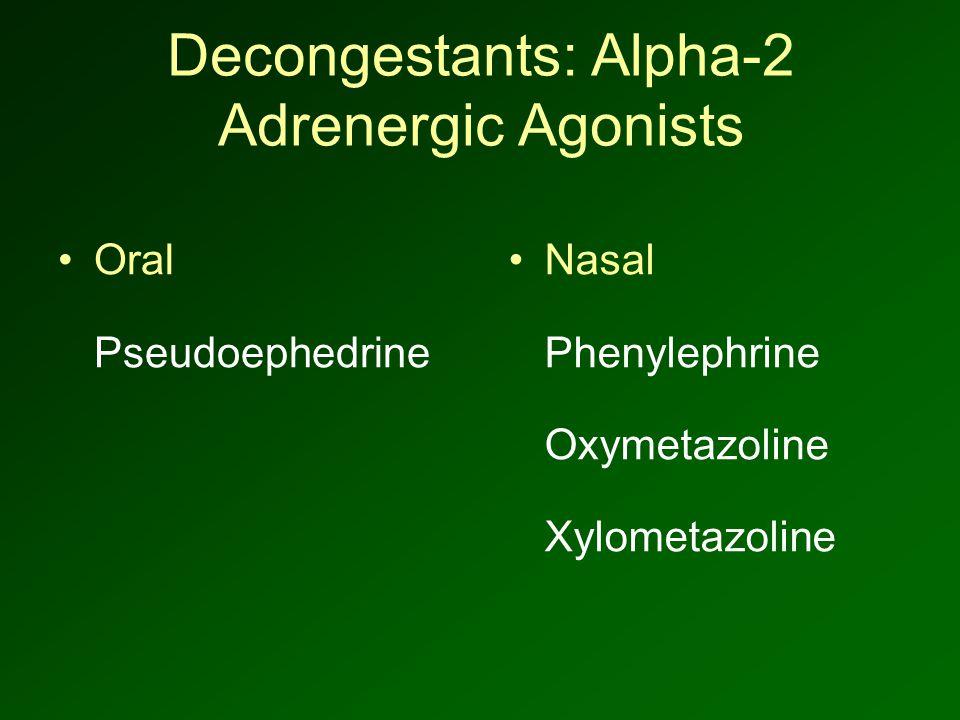 Decongestants: Alpha-2 Adrenergic Agonists Oral Pseudoephedrine Nasal Phenylephrine Oxymetazoline Xylometazoline