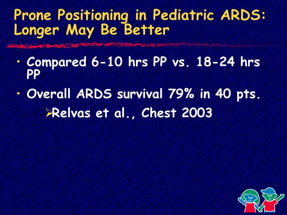 Prone Positioning in Pediatric ARDS: Longer May Be Better Compared 6-10 hrs PP vs.