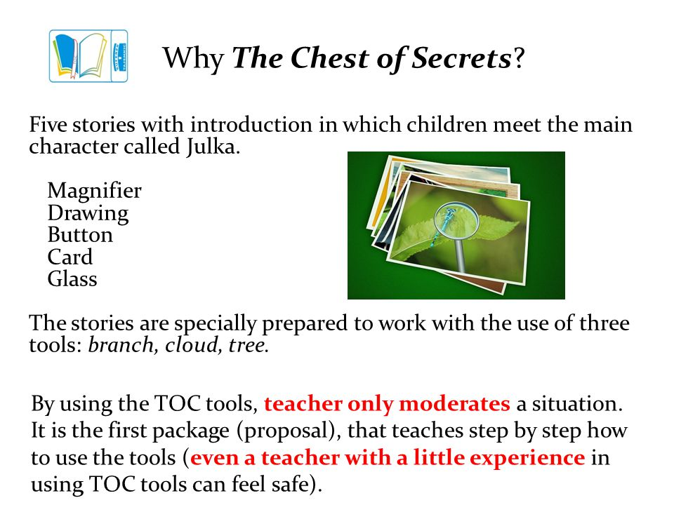 If a teacher usues The Chest of Secrets If I feel satisfaction with my work Children learn faster and behave better I run qualitative and substantial classes I know how to implement TOC while working with children I have ready-made lesson plans and resources I have the Chest of Secretsss