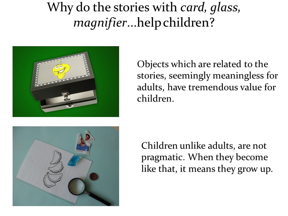 Why do the stories with card, glass, magnifier...help children.