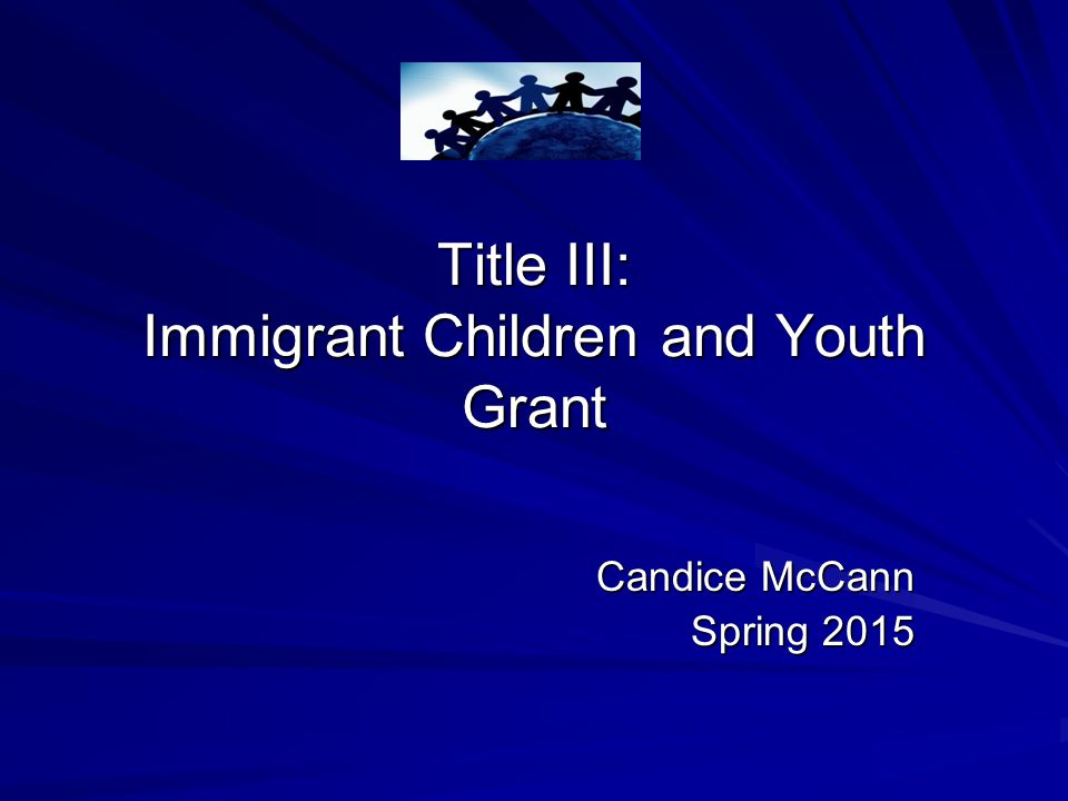 Title III: Immigrant Children and Youth Grant Candice McCann Spring 2015