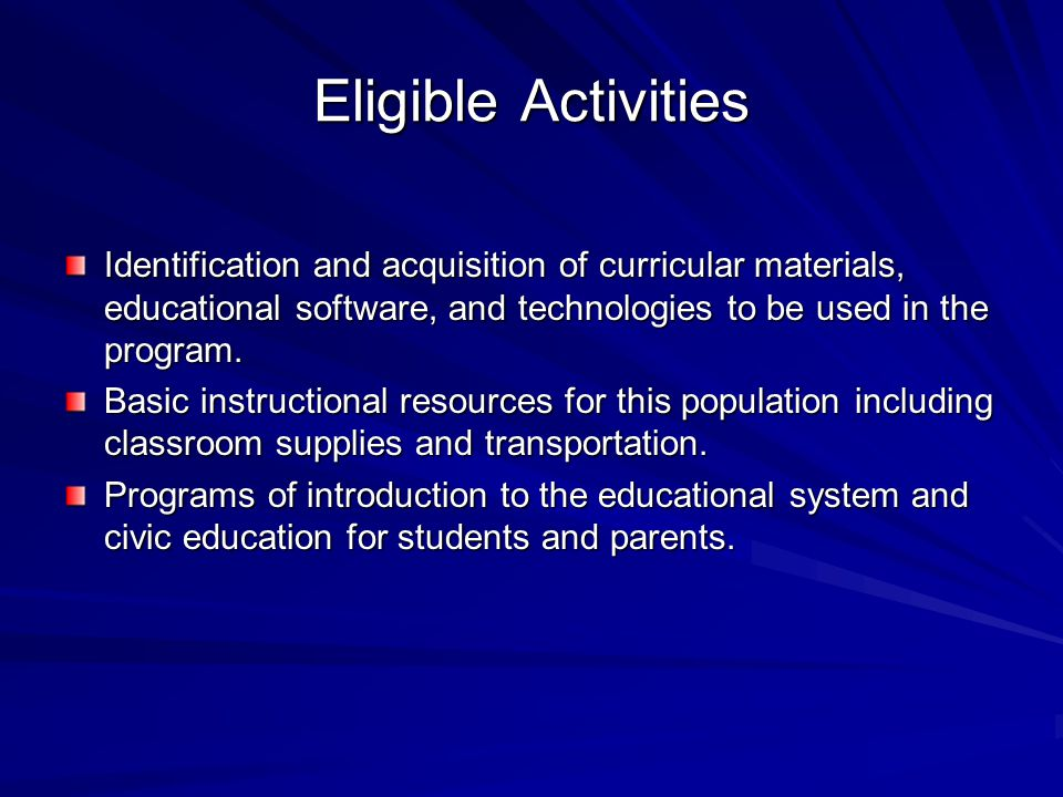 Eligible Activities Identification and acquisition of curricular materials, educational software, and technologies to be used in the program. Basic in