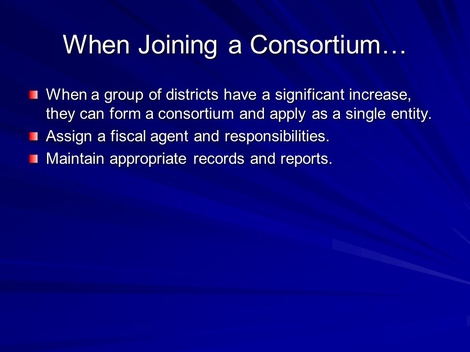 When Joining a Consortium… When a group of districts have a significant increase, they can form a consortium and apply as a single entity. Assign a fi