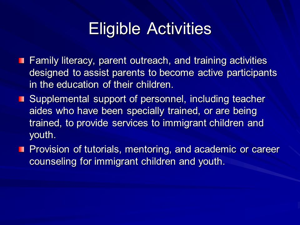 Eligible Activities Family literacy, parent outreach, and training activities designed to assist parents to become active participants in the educatio